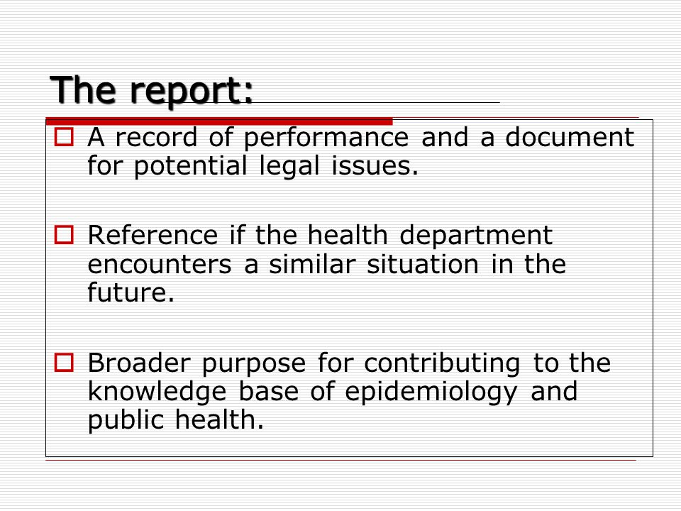 The report: A record of performance and a document for potential legal issues.