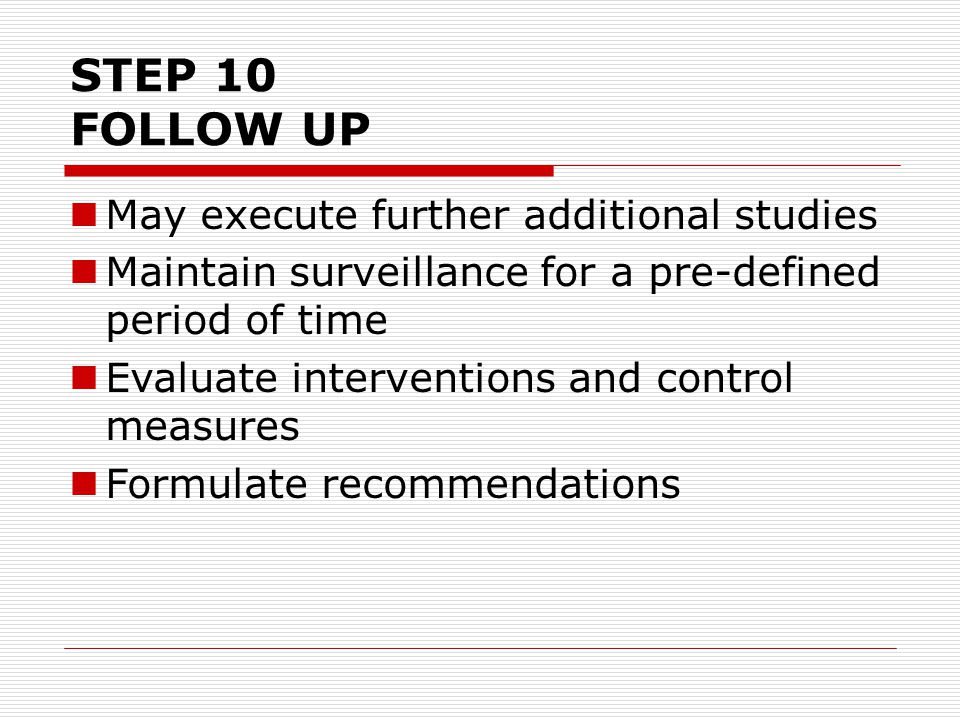 STEP 10 FOLLOW UP May execute further additional studies