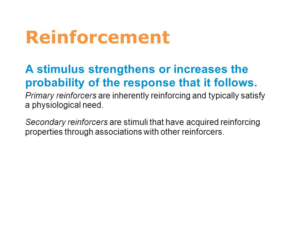 7 Reinforcement. A stimulus strengthens or increases the probability of the response that it follows.