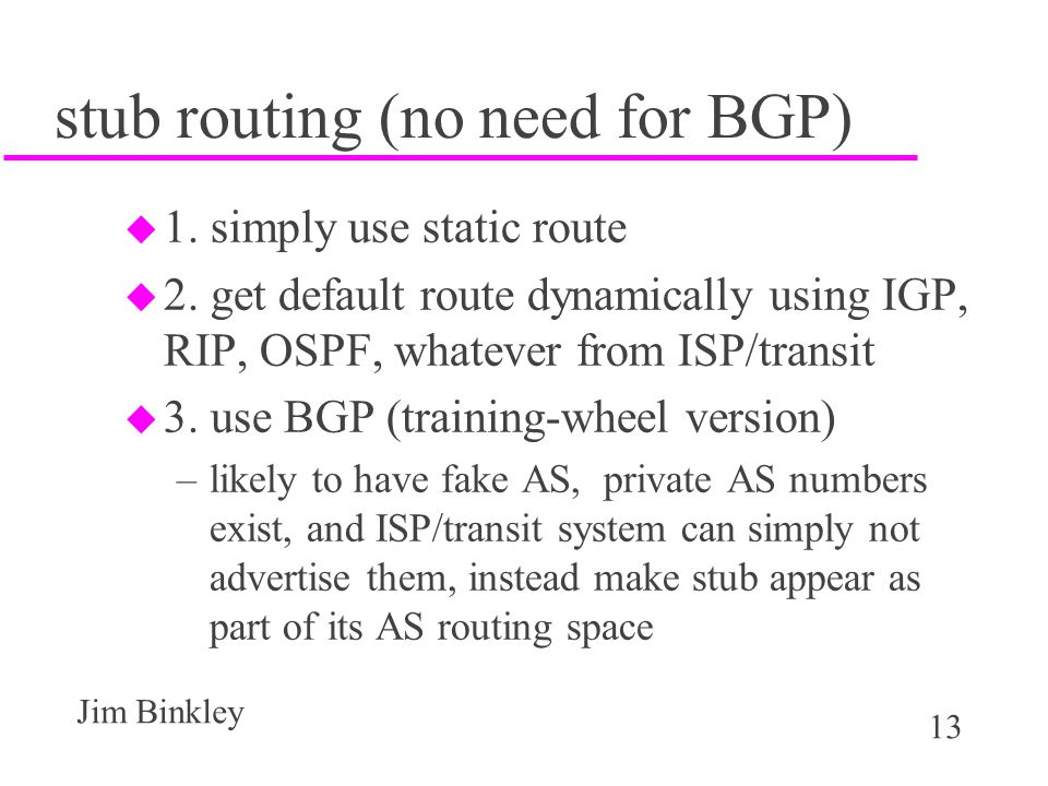 stub routing (no need for BGP)