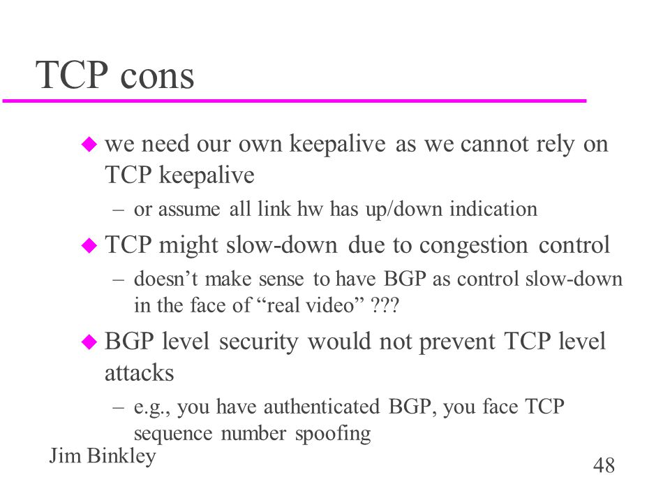 TCP cons we need our own keepalive as we cannot rely on TCP keepalive