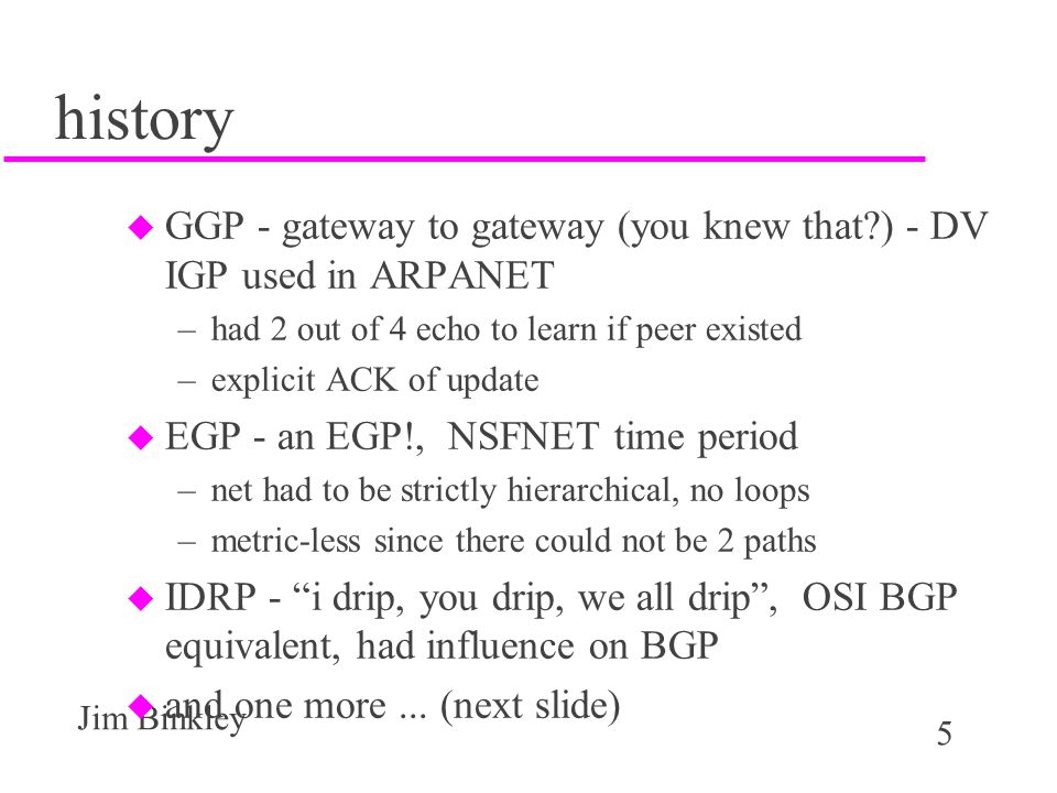 history GGP - gateway to gateway (you knew that ) - DV IGP used in ARPANET. had 2 out of 4 echo to learn if peer existed.