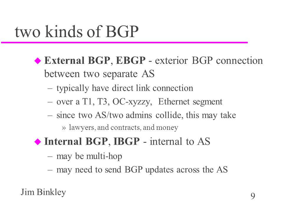 two kinds of BGP External BGP, EBGP - exterior BGP connection between two separate AS. typically have direct link connection.