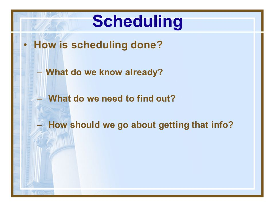 Scheduling How is scheduling done What do we know already