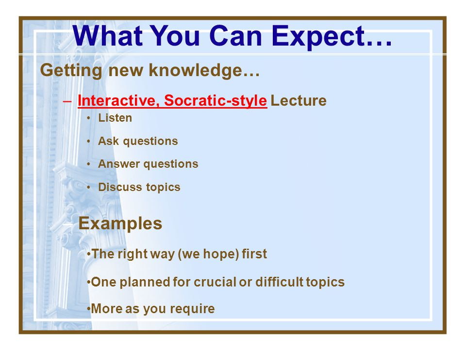 What You Can Expect… Getting new knowledge… Examples