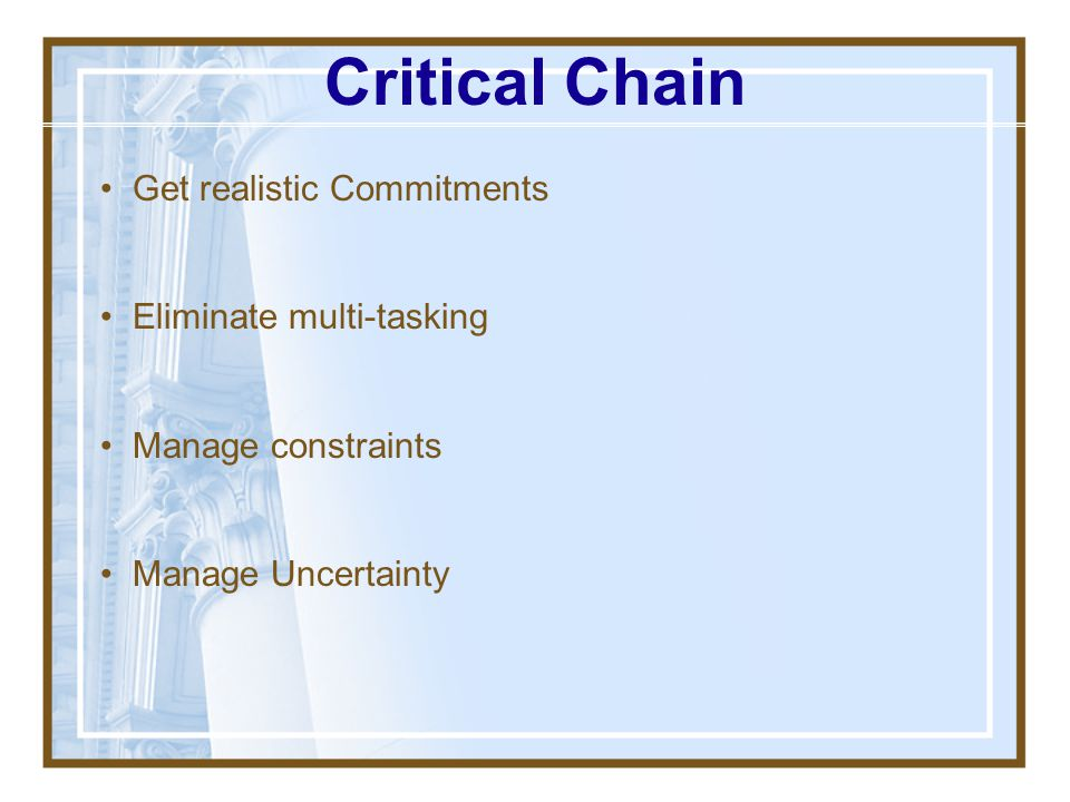 Critical Chain Get realistic Commitments Eliminate multi-tasking