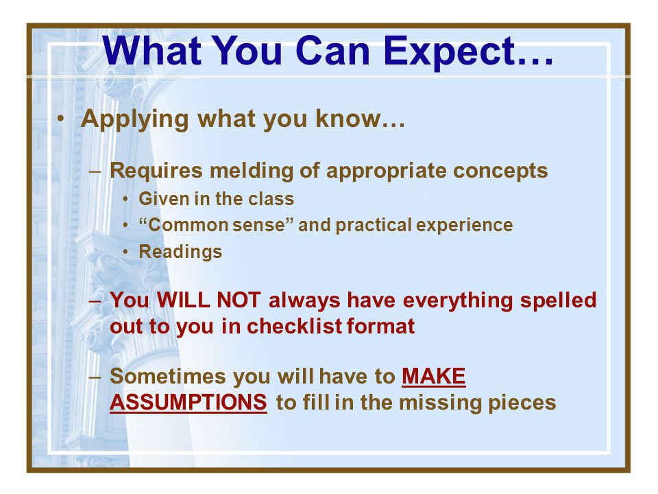 What You Can Expect… Applying what you know…