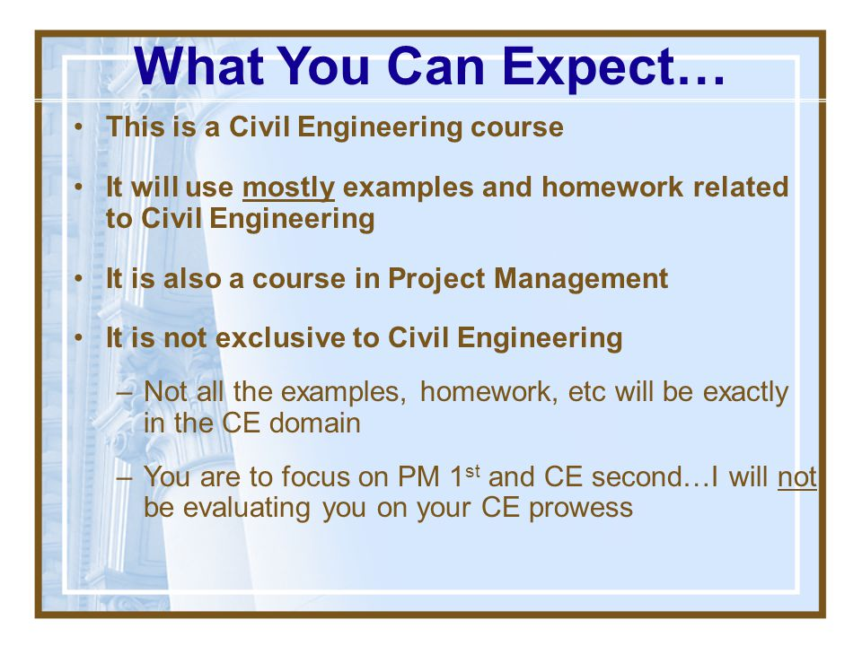 What You Can Expect… This is a Civil Engineering course