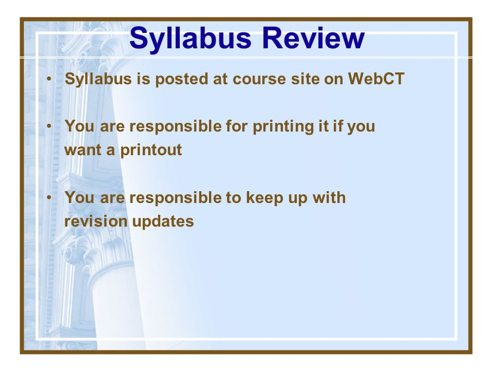 Syllabus Review Syllabus is posted at course site on WebCT