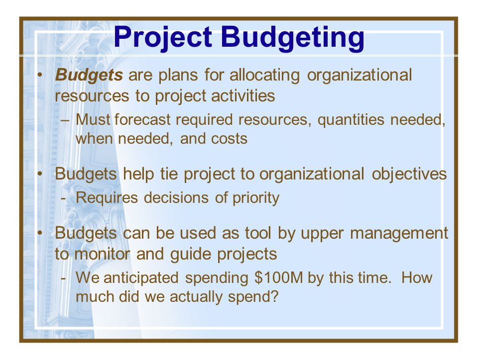 Project Budgeting Budgets are plans for allocating organizational resources to project activities.