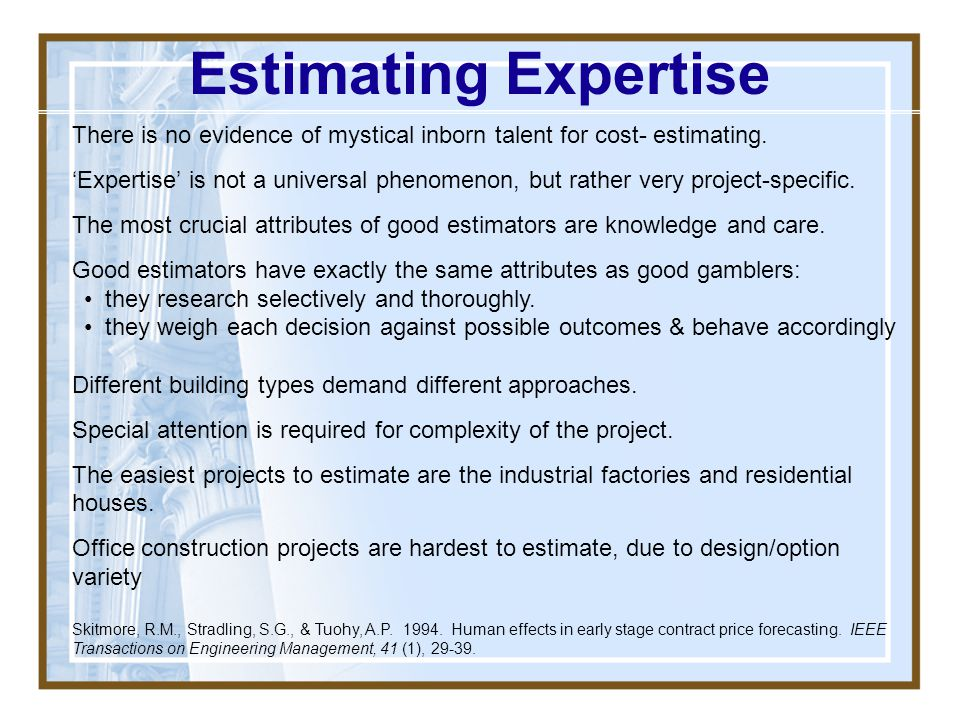 Estimating Expertise There is no evidence of mystical inborn talent for cost- estimating.