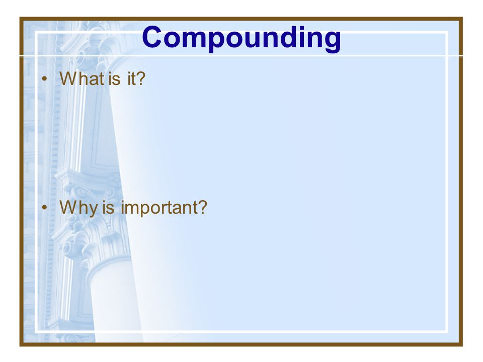 Compounding What is it Why is important