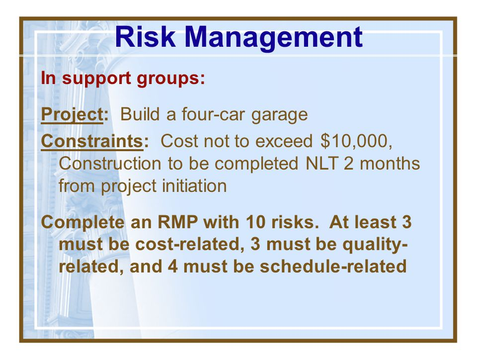 Risk Management In support groups: Project: Build a four-car garage