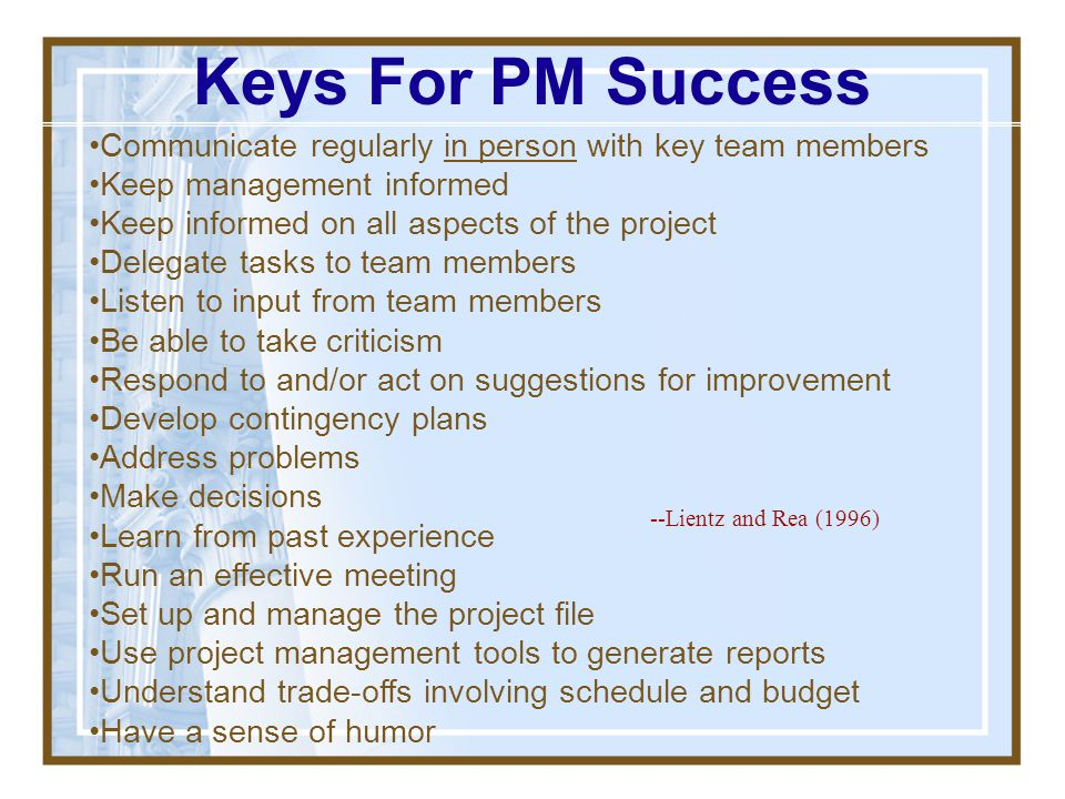 Keys For PM Success •Communicate regularly in person with key team members. •Keep management informed.