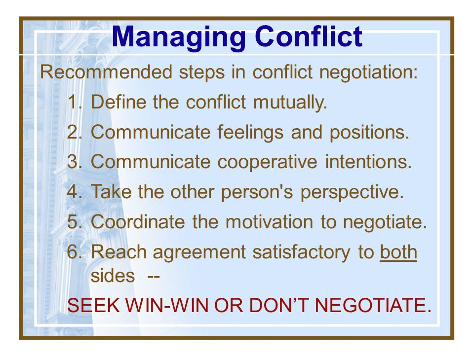 Managing Conflict Recommended steps in conflict negotiation: