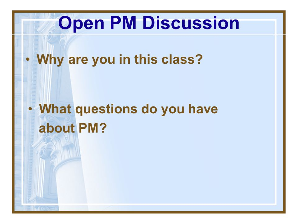 Open PM Discussion Why are you in this class