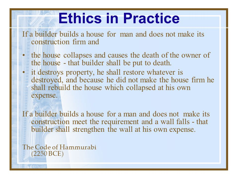 Ethics in Practice If a builder builds a house for man and does not make its construction firm and.