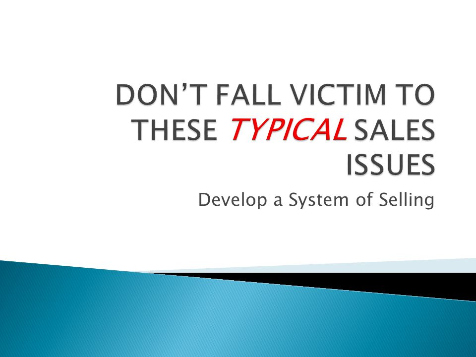 DON'T FALL VICTIM TO THESE TYPICAL SALES ISSUES