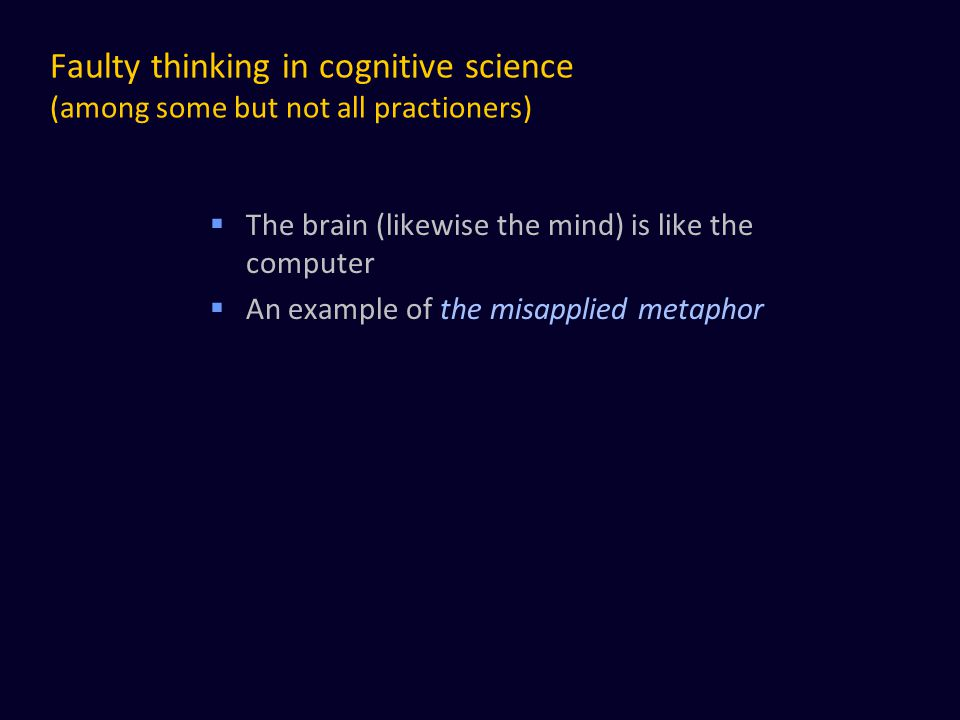 Faulty thinking in cognitive science (among some but not all practioners)
