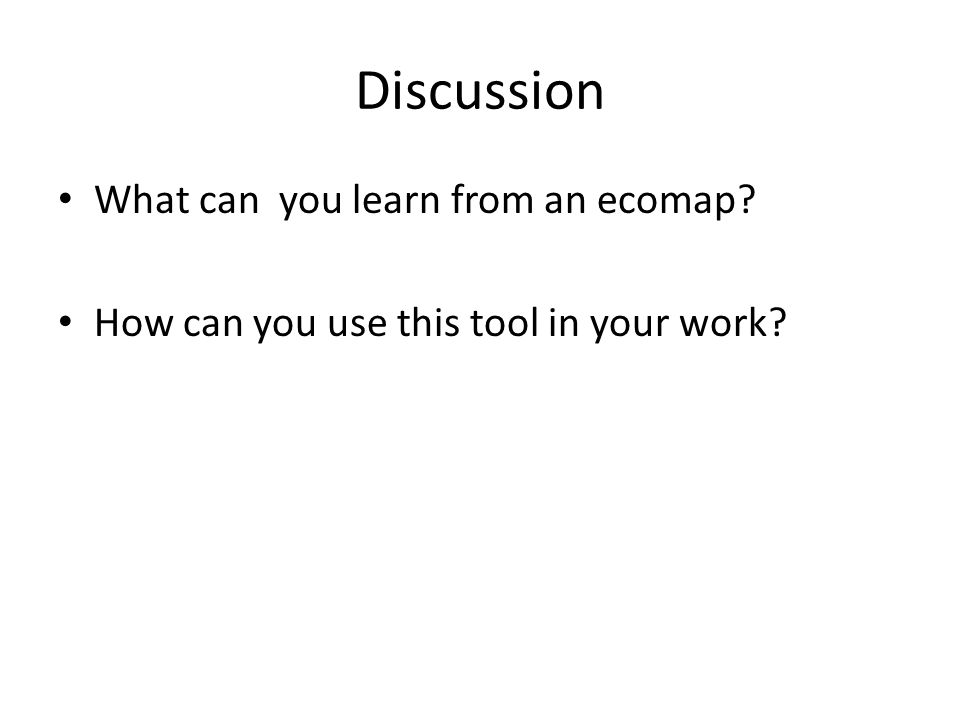 Discussion What can you learn from an ecomap