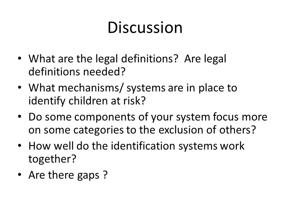 Discussion What are the legal definitions Are legal definitions needed What mechanisms/ systems are in place to identify children at risk