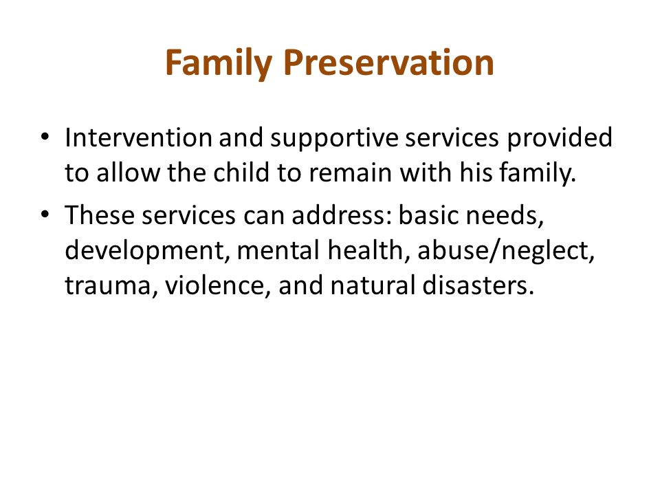 Family Preservation Intervention and supportive services provided to allow the child to remain with his family.