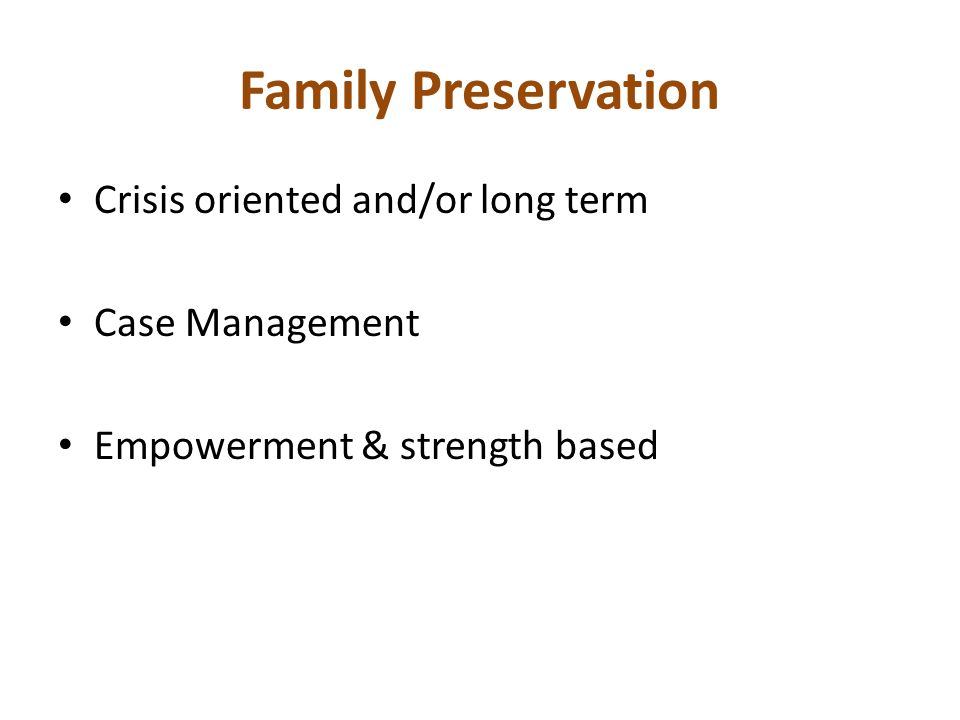 Family Preservation Crisis oriented and/or long term Case Management