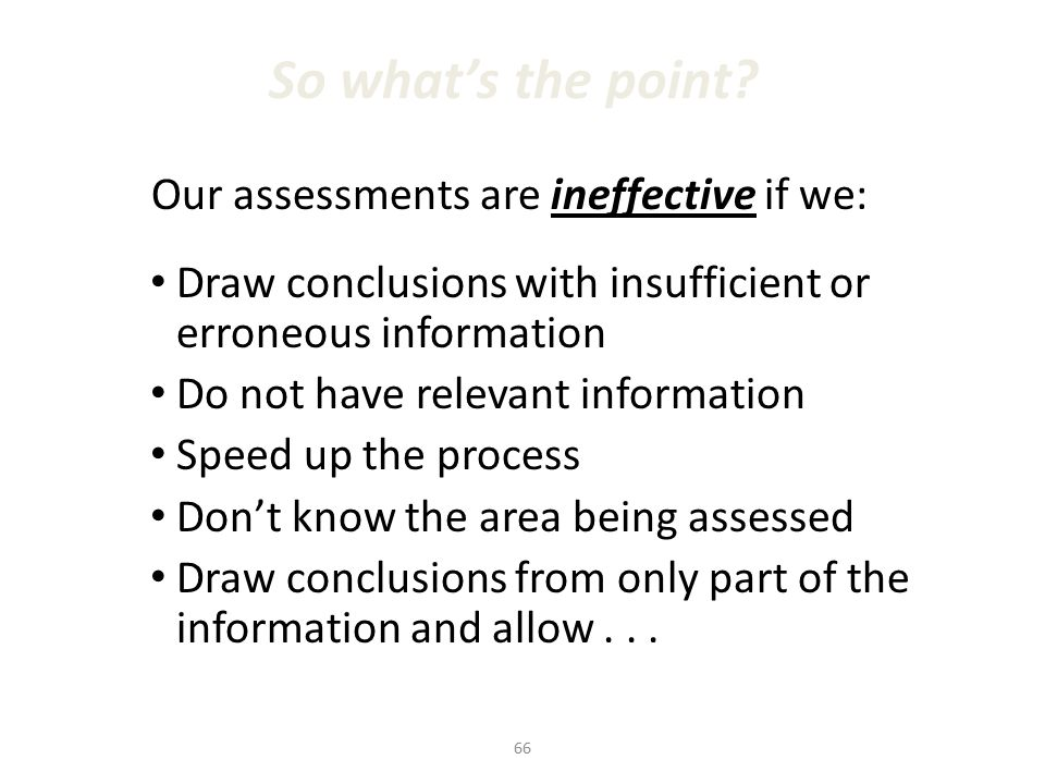 Our assessments are ineffective if we: