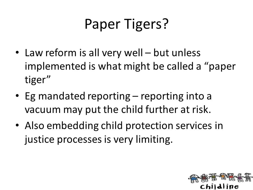 Paper Tigers Law reform is all very well – but unless implemented is what might be called a paper tiger