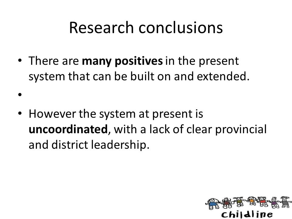 Research conclusions There are many positives in the present system that can be built on and extended.