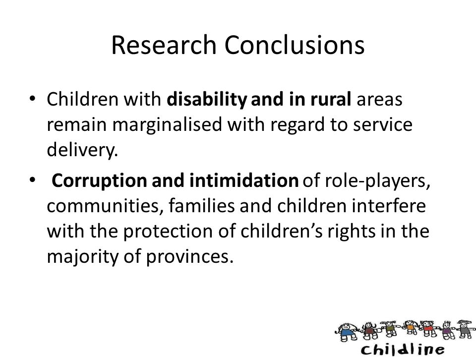 Research Conclusions Children with disability and in rural areas remain marginalised with regard to service delivery.