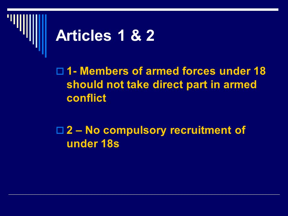 Articles 1 & 2 1- Members of armed forces under 18 should not take direct part in armed conflict.