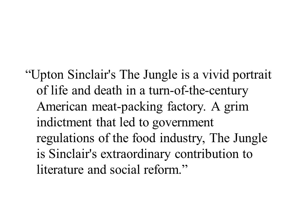 Upton Sinclair s The Jungle is a vivid portrait of life and death in a turn-of-the-century American meat-packing factory.