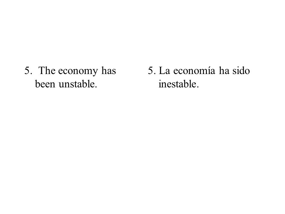 5. The economy has been unstable.