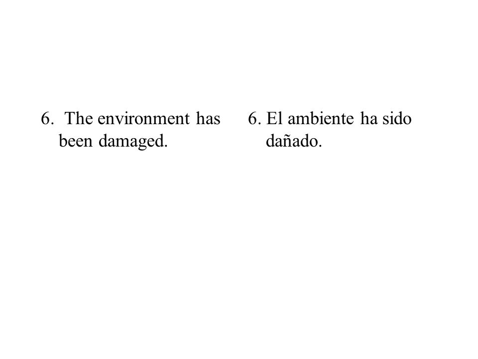 6. The environment has been damaged.