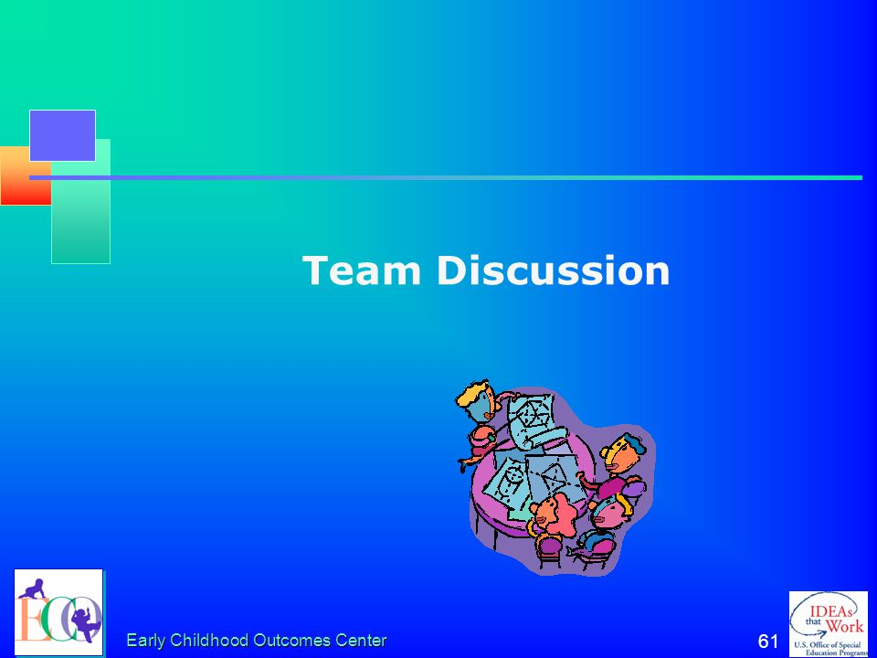 Team Discussion Early Childhood Outcomes Center