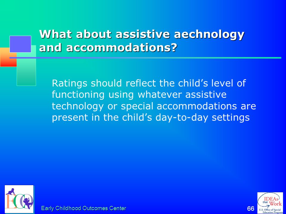What about assistive aechnology and accommodations