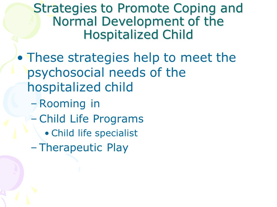 Strategies to Promote Coping and Normal Development of the Hospitalized Child