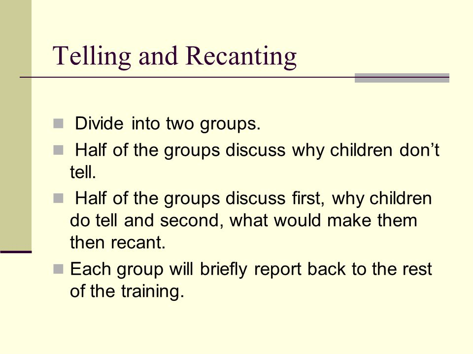 Telling and Recanting Divide into two groups.