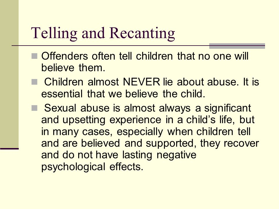 Telling and Recanting Offenders often tell children that no one will believe them.
