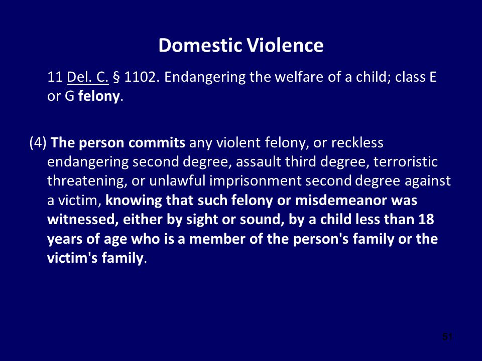 Domestic Violence 11 Del. C. § 1102. Endangering the welfare of a child; class E or G felony.