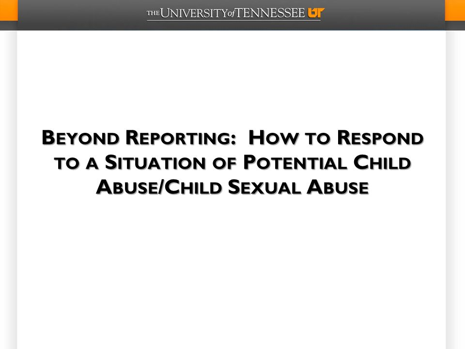 Beyond Reporting: How to Respond to a Situation of Potential Child Abuse/Child Sexual Abuse