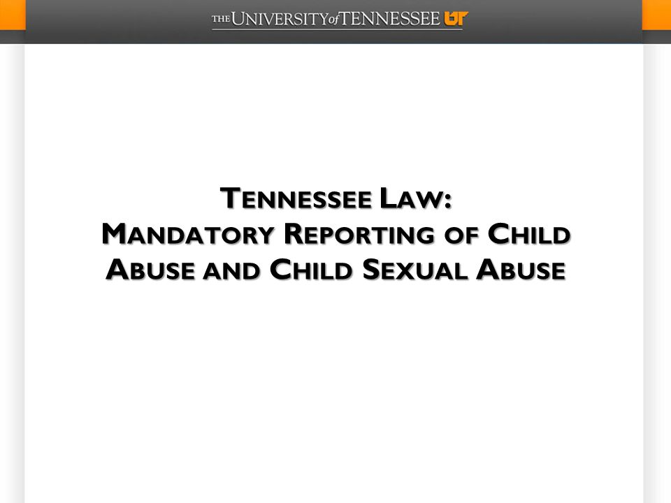 Tennessee Law: Mandatory Reporting of Child Abuse and Child Sexual Abuse