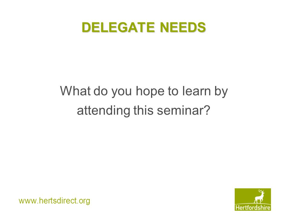 DELEGATE NEEDS What do you hope to learn by attending this seminar