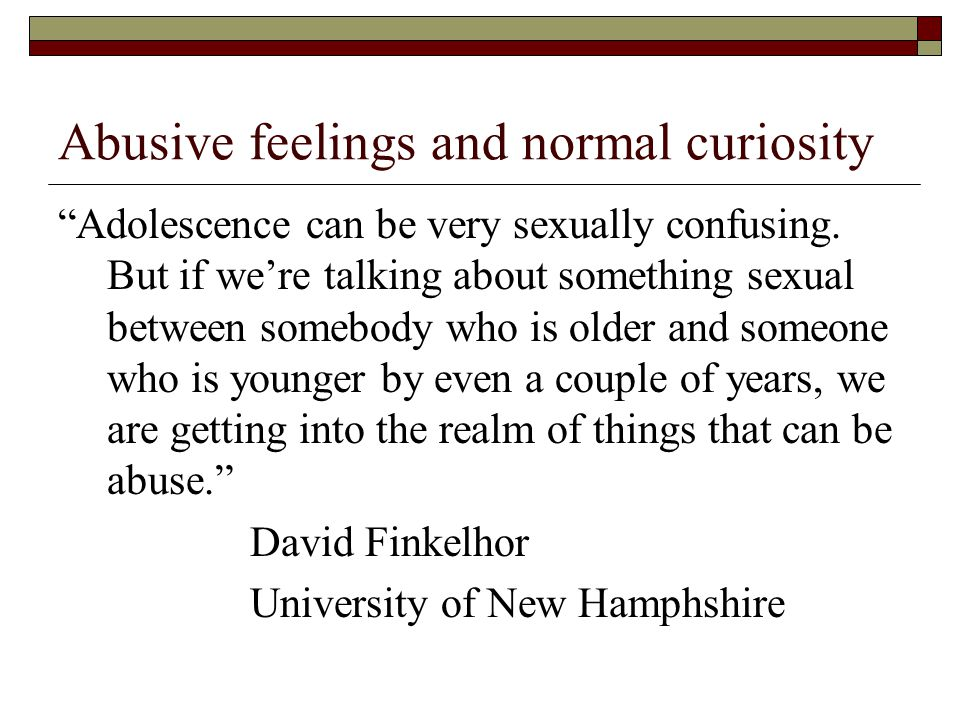 Abusive feelings and normal curiosity