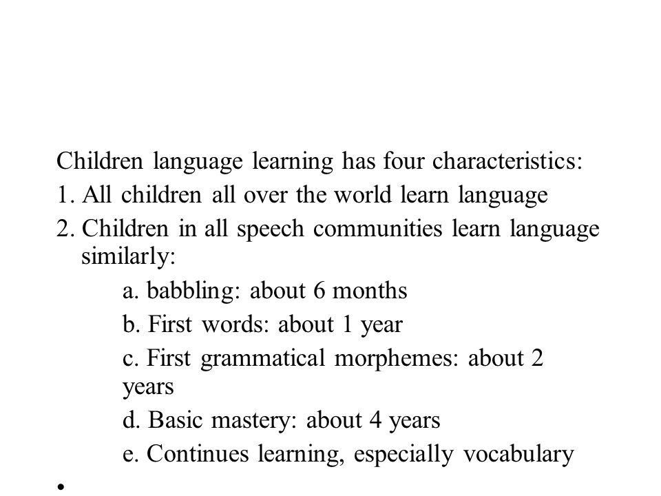 Children language learning has four characteristics:
