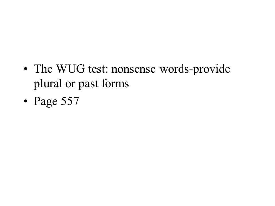 The WUG test: nonsense words-provide plural or past forms