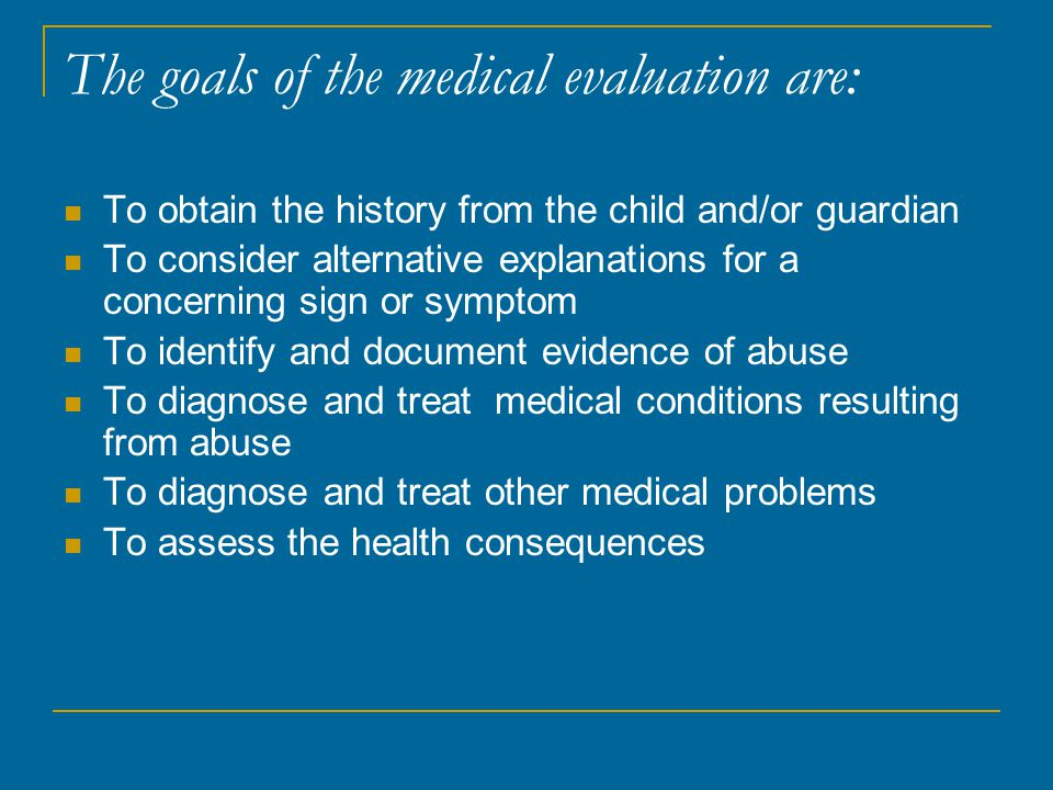 The goals of the medical evaluation are: