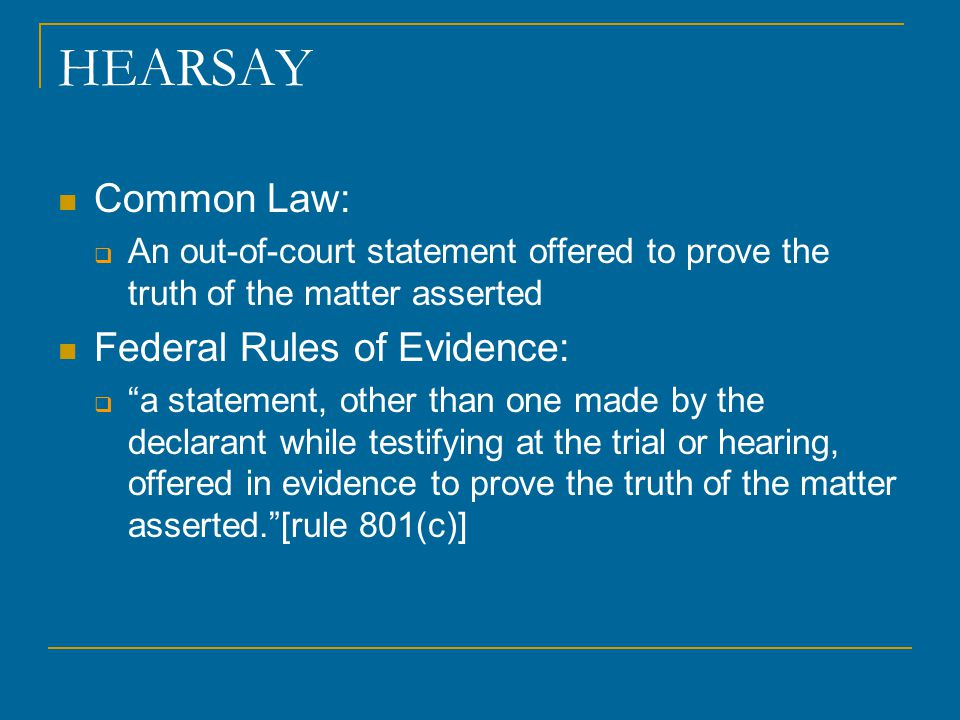 HEARSAY Common Law: Federal Rules of Evidence: