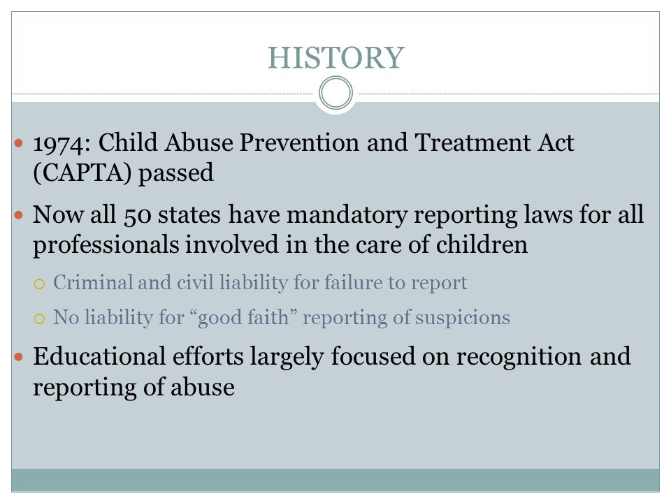 HISTORY 1974: Child Abuse Prevention and Treatment Act (CAPTA) passed